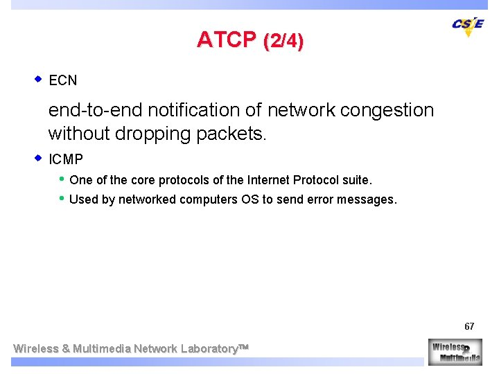 ATCP (2/4) w ECN end-to-end notification of network congestion without dropping packets. w ICMP