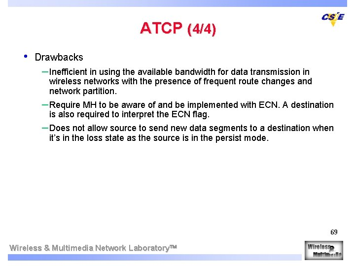 ATCP (4/4) • Drawbacks – Inefficient in using the available bandwidth for data transmission