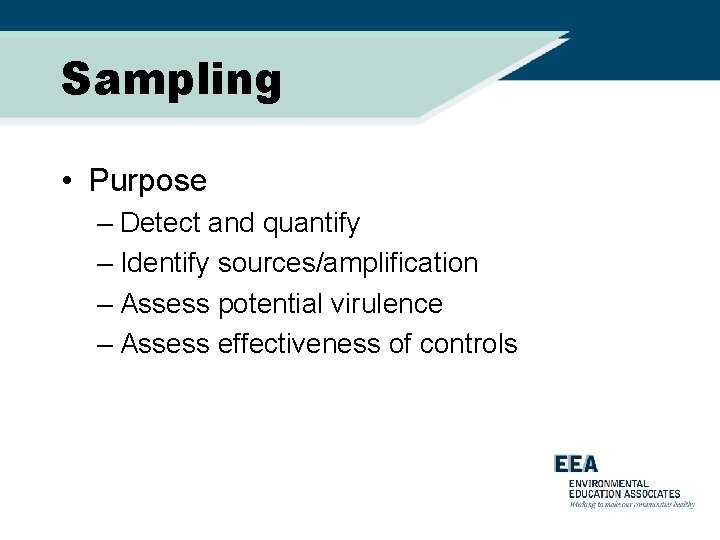 Sampling • Purpose – Detect and quantify – Identify sources/amplification – Assess potential virulence