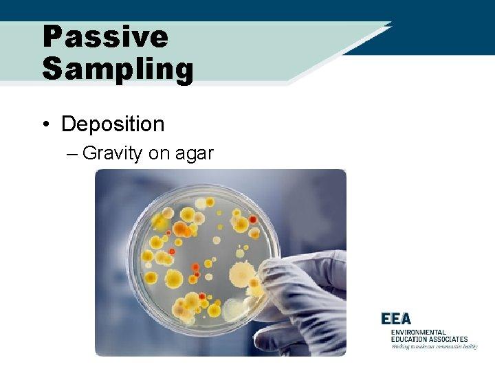 Passive Sampling • Deposition – Gravity on agar