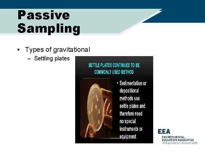 Passive Sampling • Types of gravitational – Settling plates