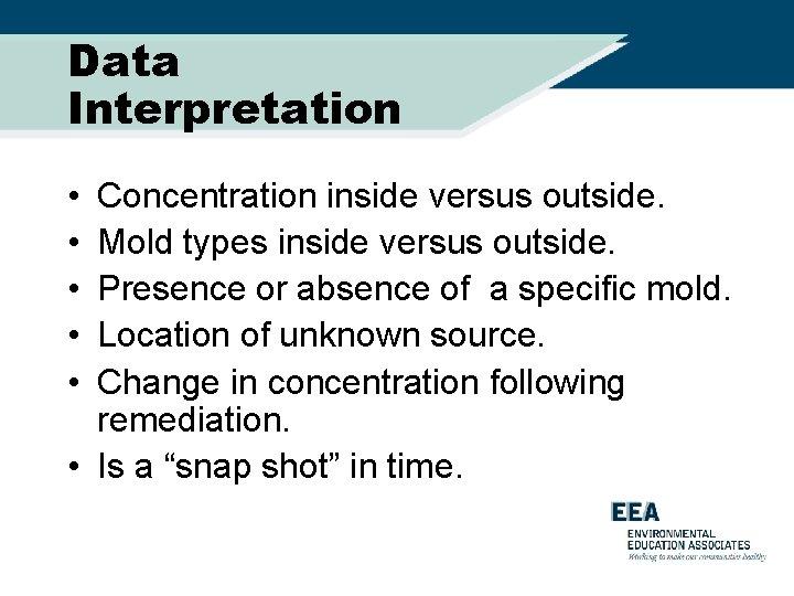 Data Interpretation • • • Concentration inside versus outside. Mold types inside versus outside.