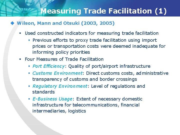 Measuring Trade Facilitation (1) u Wilson, Mann and Otsuki (2003, 2005) § Used constructed
