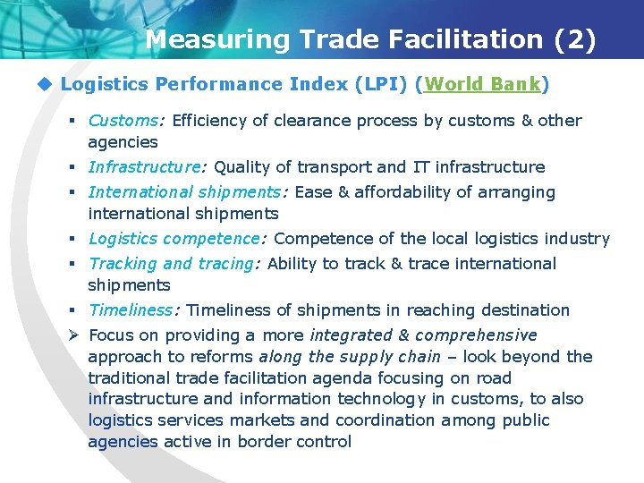 Measuring Trade Facilitation (2) u Logistics Performance Index (LPI) (World Bank) § Customs: Efficiency