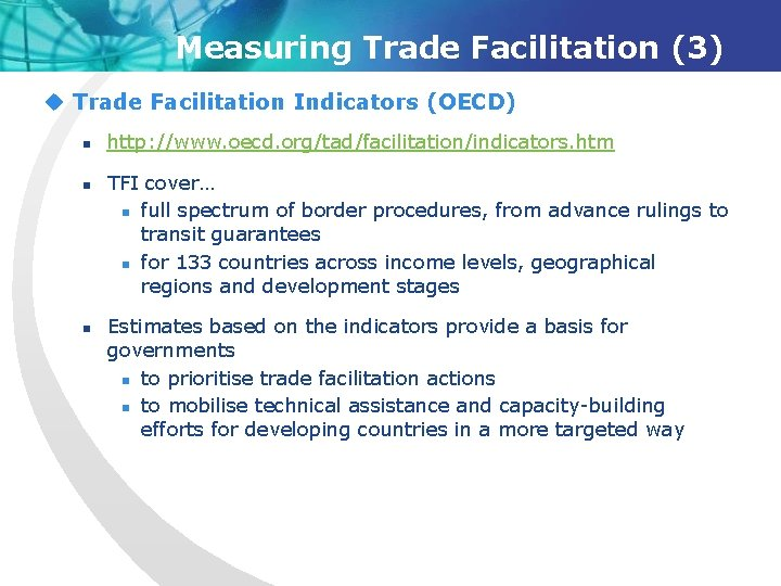 Measuring Trade Facilitation (3) u Trade Facilitation Indicators (OECD) n n n http: //www.