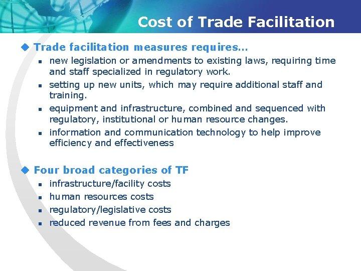 Cost of Trade Facilitation u Trade facilitation measures requires… n n new legislation or