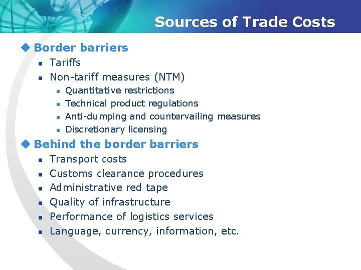 Sources of Trade Costs u Border barriers n n Tariffs Non-tariff measures (NTM) n