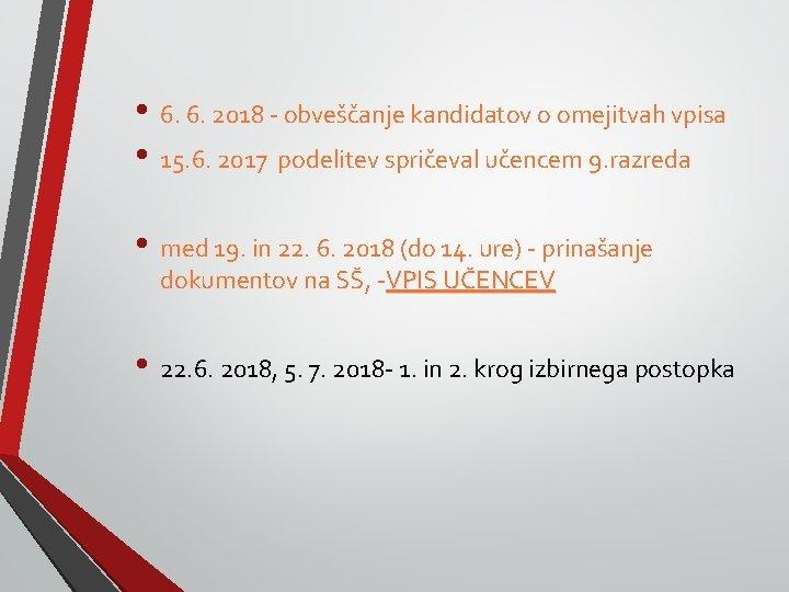• 6. 6. 2018 - obveščanje kandidatov o omejitvah vpisa • 15. 6.