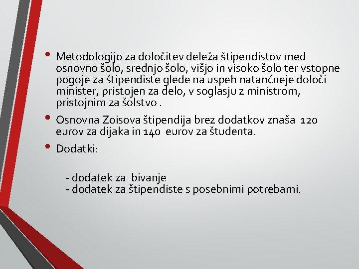 • Metodologijo za določitev deleža štipendistov med • • osnovno šolo, srednjo šolo,