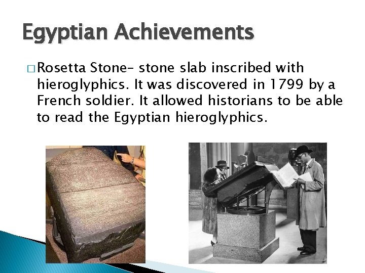 Egyptian Achievements � Rosetta Stone– stone slab inscribed with hieroglyphics. It was discovered in