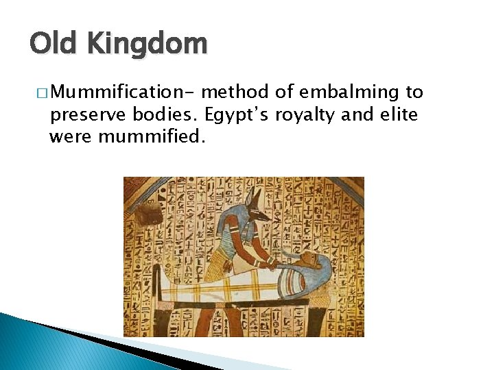 Old Kingdom � Mummification- method of embalming to preserve bodies. Egypt's royalty and elite