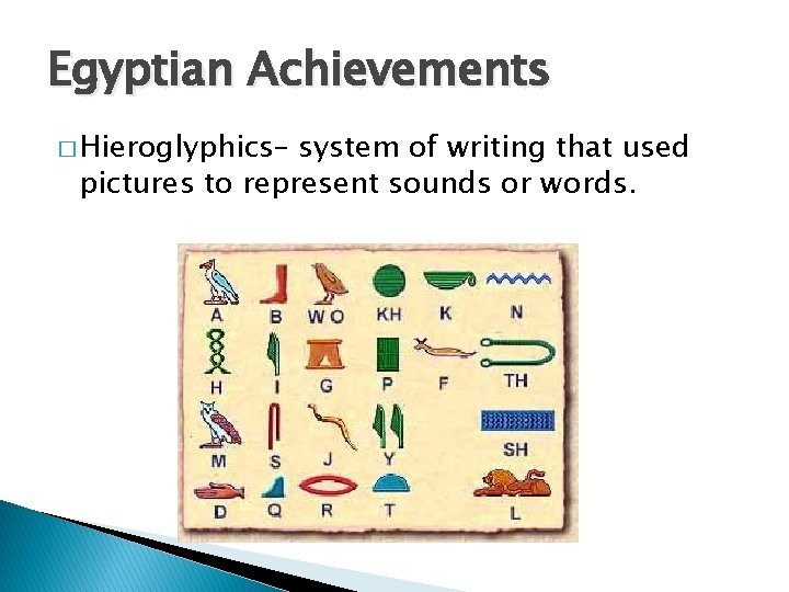 Egyptian Achievements � Hieroglyphics– system of writing that used pictures to represent sounds or