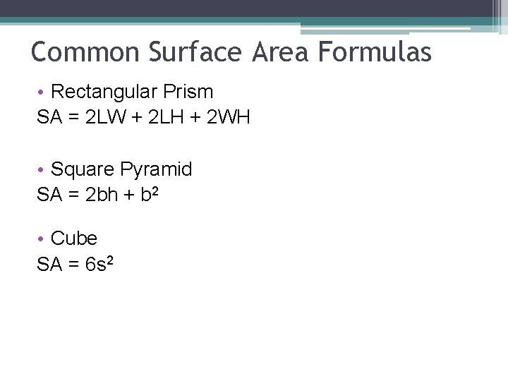 Common Surface Area Formulas • Rectangular Prism SA = 2 LW + 2 LH