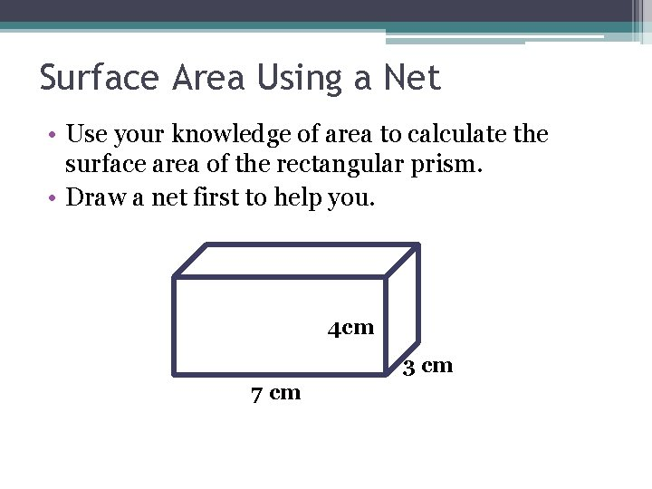 Surface Area Using a Net • Use your knowledge of area to calculate the