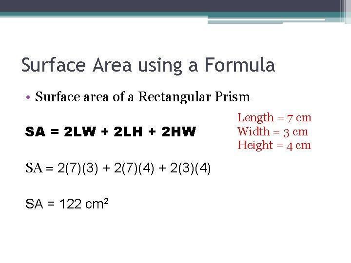 Surface Area using a Formula • Surface area of a Rectangular Prism SA =