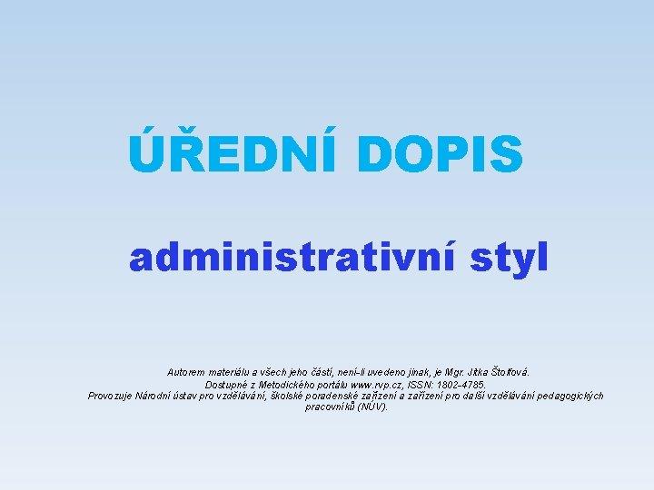 ÚŘEDNÍ DOPIS administrativní styl Autorem materiálu a všech jeho částí, není-li uvedeno jinak, je