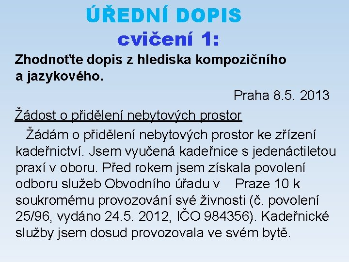 ÚŘEDNÍ DOPIS cvičení 1: Zhodnoťte dopis z hlediska kompozičního a jazykového. Praha 8. 5.
