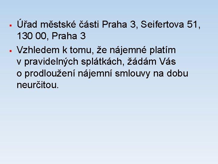 § § Úřad městské části Praha 3, Seifertova 51, 130 00, Praha 3 Vzhledem
