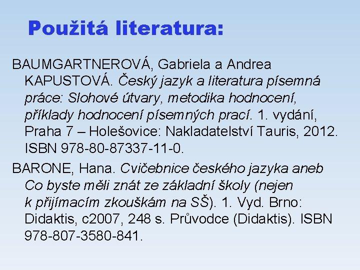 Použitá literatura: BAUMGARTNEROVÁ, Gabriela a Andrea KAPUSTOVÁ. Český jazyk a literatura písemná práce: Slohové
