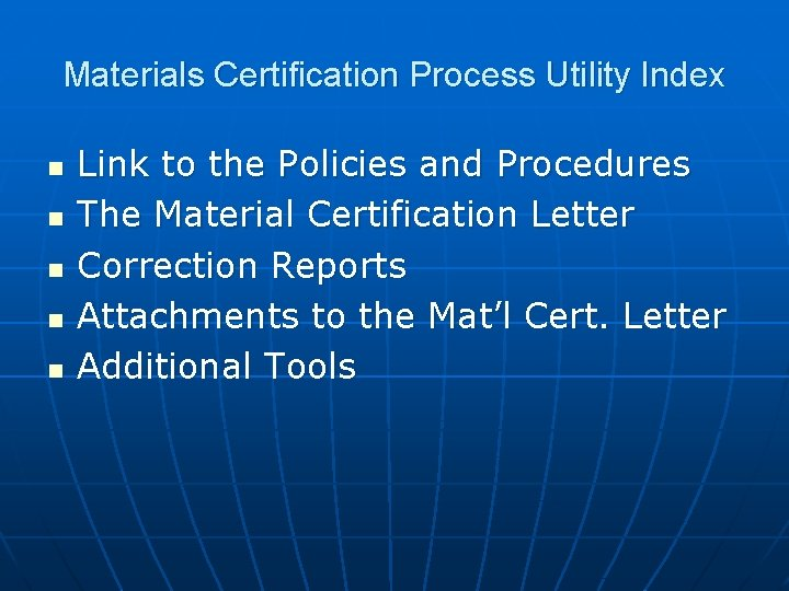 Materials Certification Process Utility Index n n n Link to the Policies and Procedures
