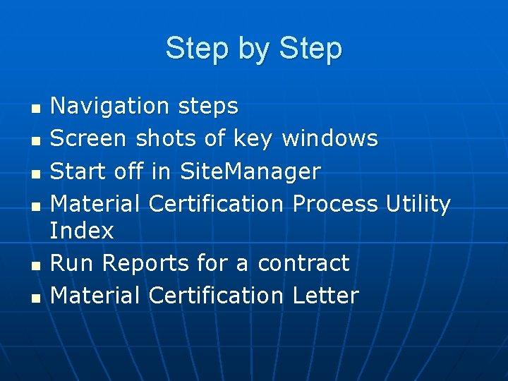 Step by Step n n n Navigation steps Screen shots of key windows Start