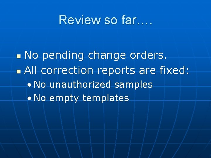 Review so far…. No pending change orders. n All correction reports are fixed: n