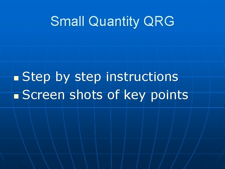 Small Quantity QRG Step by step instructions n Screen shots of key points n