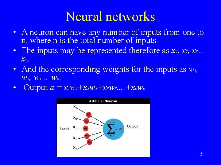 Neural networks • A neuron can have any number of inputs from one to
