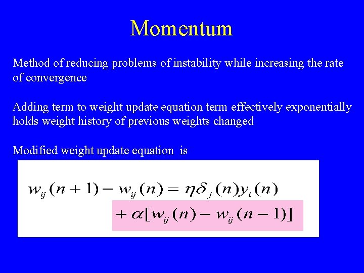 Momentum Method of reducing problems of instability while increasing the rate of convergence Adding