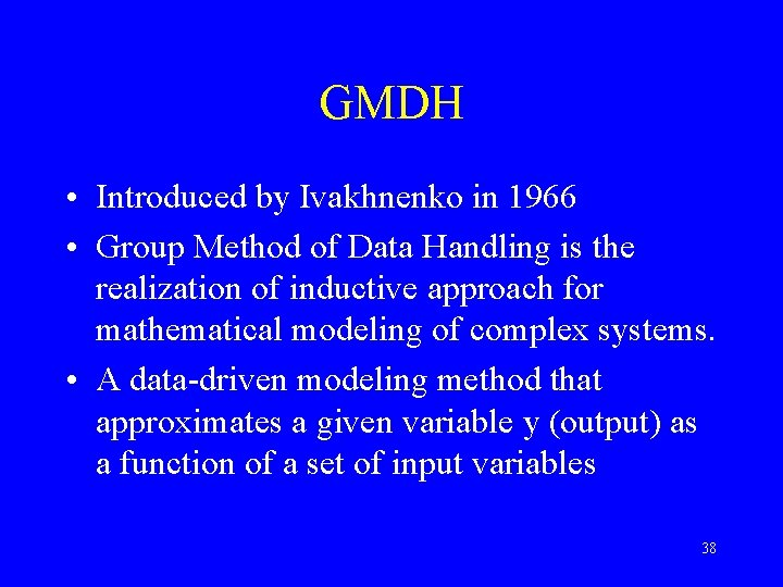 GMDH • Introduced by Ivakhnenko in 1966 • Group Method of Data Handling is