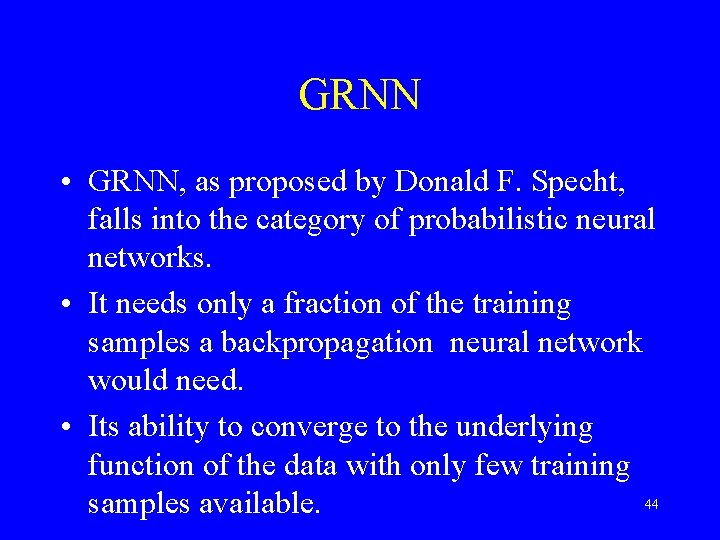 GRNN • GRNN, as proposed by Donald F. Specht, falls into the category of