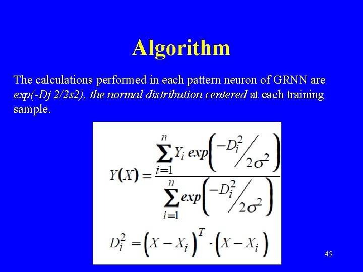 Algorithm The calculations performed in each pattern neuron of GRNN are exp(-Dj 2/2 s