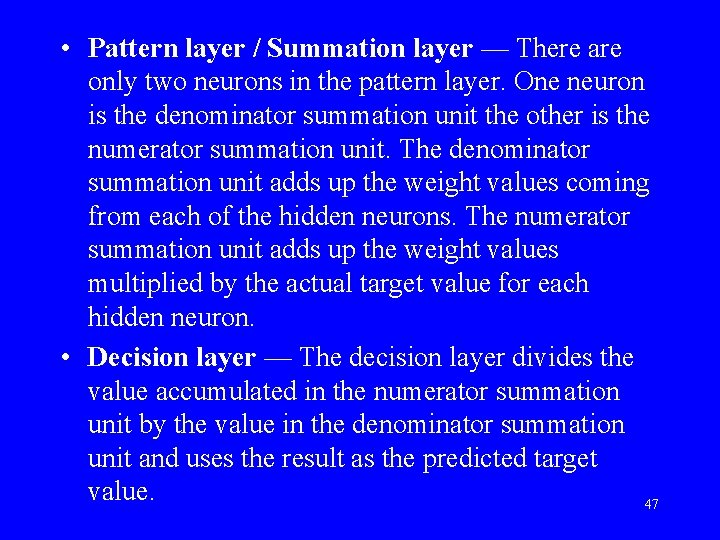 • Pattern layer / Summation layer — There are only two neurons in