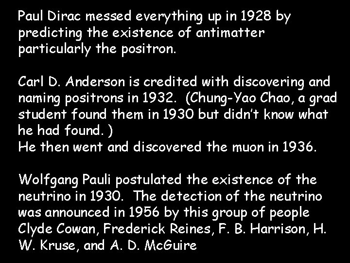 Paul Dirac messed everything up in 1928 by predicting the existence of antimatter particularly