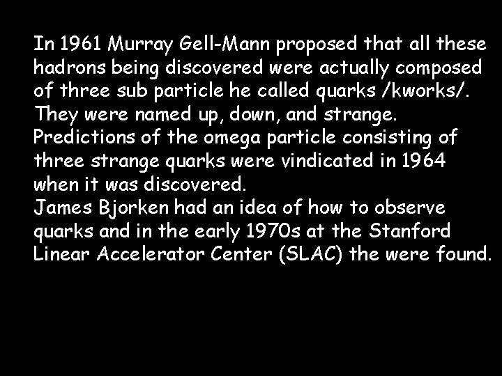 In 1961 Murray Gell-Mann proposed that all these hadrons being discovered were actually composed