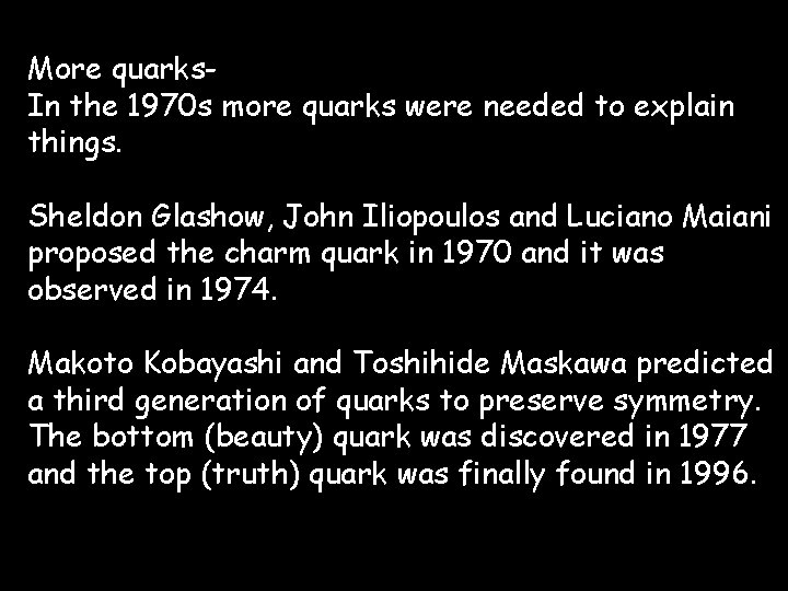 More quarks. In the 1970 s more quarks were needed to explain things. Sheldon