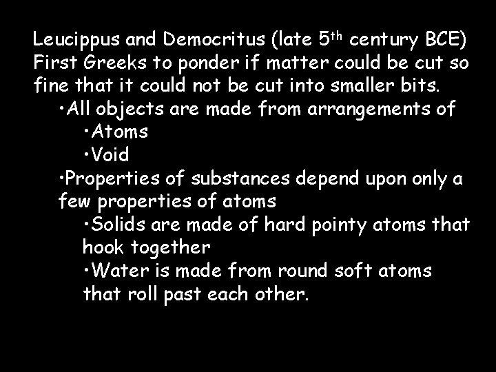 Leucippus and Democritus (late 5 th century BCE) First Greeks to ponder if matter