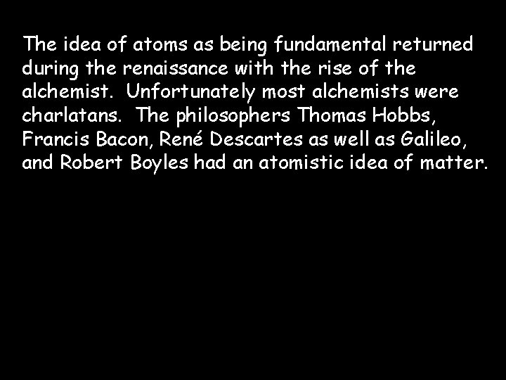 The idea of atoms as being fundamental returned during the renaissance with the rise