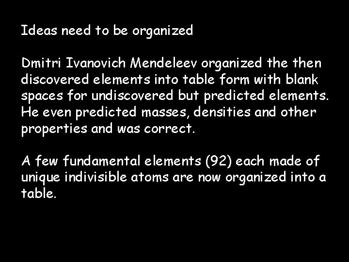 Ideas need to be organized Dmitri Ivanovich Mendeleev organized then discovered elements into table