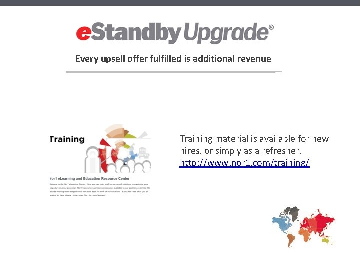 Every upsell offer fulfilled is additional revenue Training material is available for new hires,