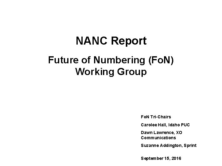 NANC Report Future of Numbering (Fo. N) Working Group Fo. N Tri-Chairs Carolee Hall,