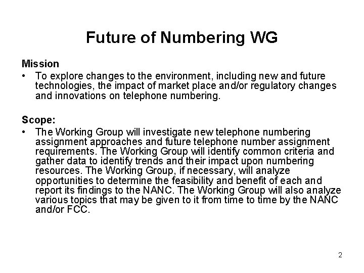 Future of Numbering WG Mission • To explore changes to the environment, including new
