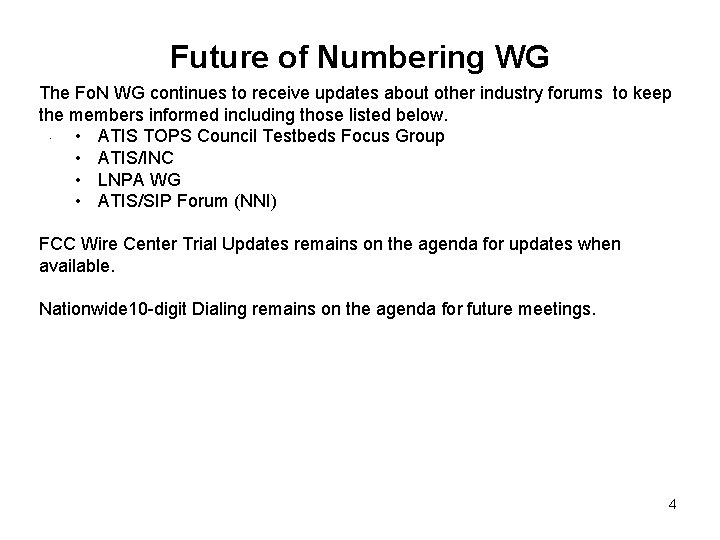 Future of Numbering WG The Fo. N WG continues to receive updates about other