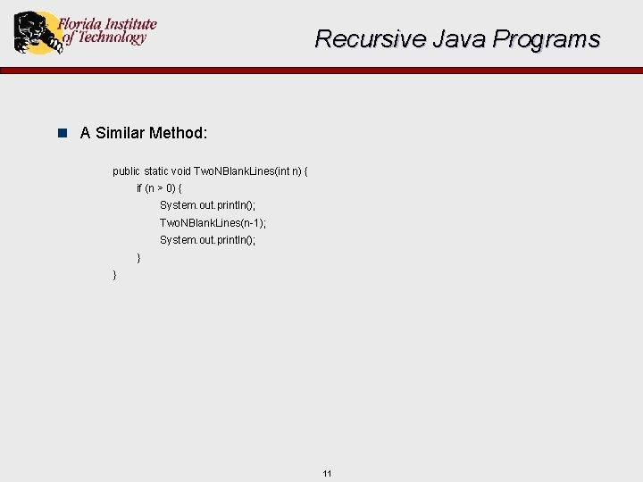 Recursive Java Programs n A Similar Method: public static void Two. NBlank. Lines(int n)