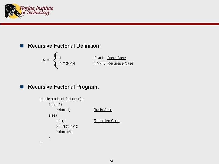n Recursive Factorial Definition: N! = { 1 N * (N-1)! if N=1 Basis