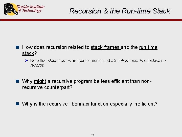 Recursion & the Run-time Stack n How does recursion related to stack frames and
