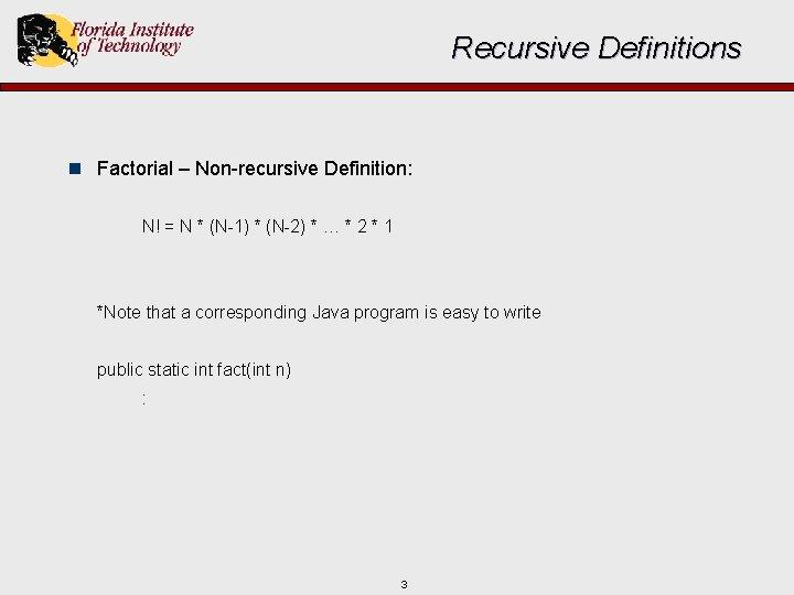 Recursive Definitions n Factorial – Non-recursive Definition: N! = N * (N-1) * (N-2)