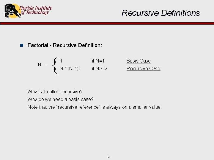 Recursive Definitions n Factorial - Recursive Definition: N! = { 1 if N=1 Basis