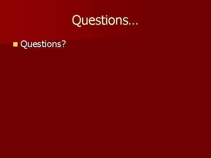 Questions… n Questions?