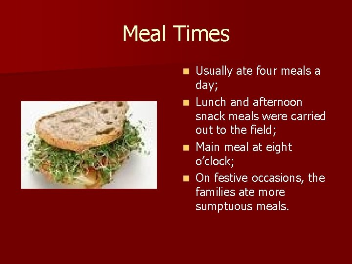 Meal Times Usually ate four meals a day; n Lunch and afternoon snack meals